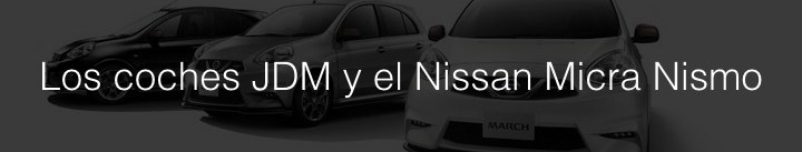 articulos relacionados coches jdm nissan micra nismo motor a fondo net